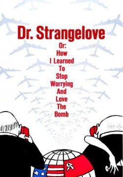 cover Dr. Strangelove or: How I Learned to Stop Worrying and Love the Bomb